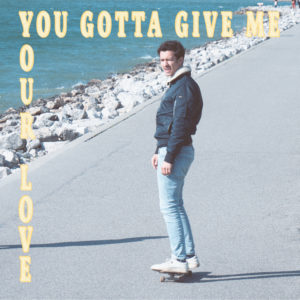 YOU GOTTA GIVE ME YOUR LOVE